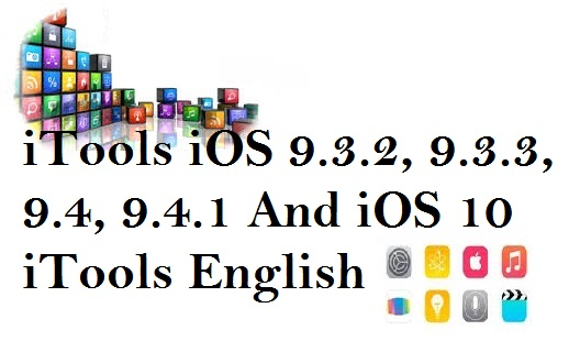 iTools iOS 9.3.2, 9.3.3, 9.4, 9.4.1 And iOS 10